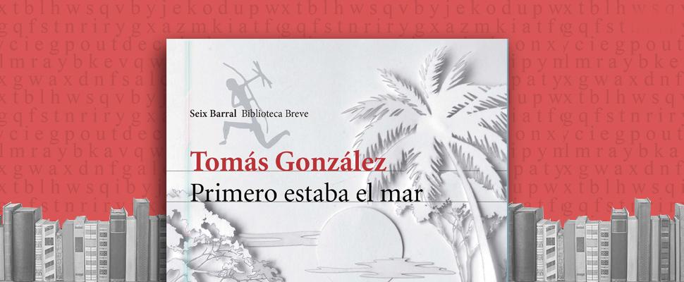 """Latam BookLook: """"Primero estaba el mar"""" de Tomás González"""