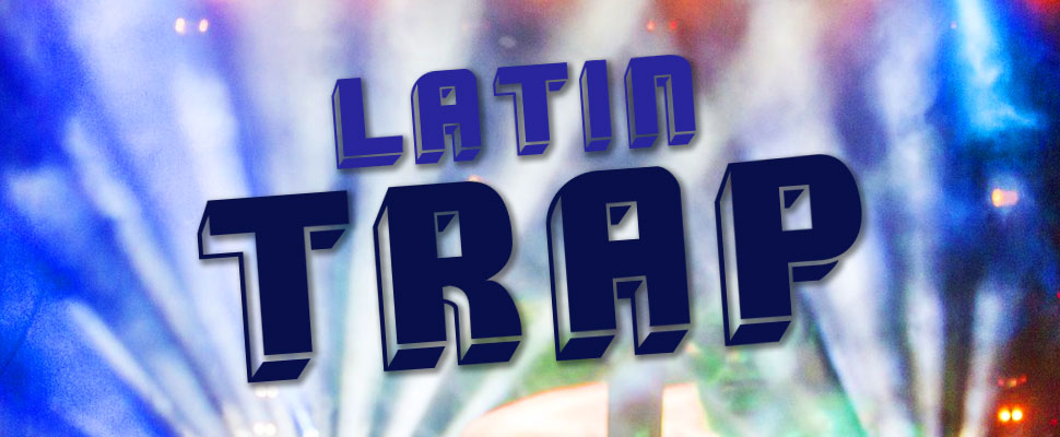 Coverage: Latin Trap is taking over the world