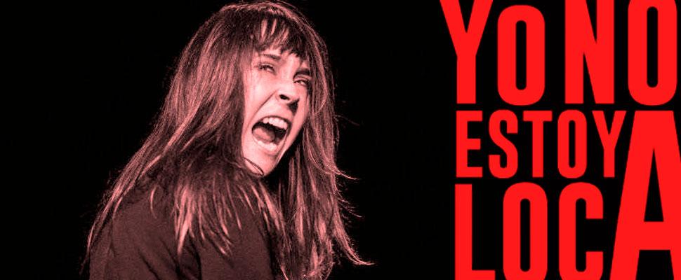 'Yo (No) estoy loca': el monólogo basado en historias de la vida real