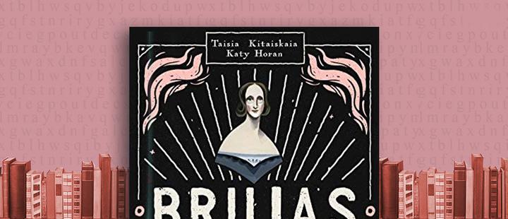 Latam Booklook: 'Brujas literarias' de Taisia Kitaiskaia y Katy Horan