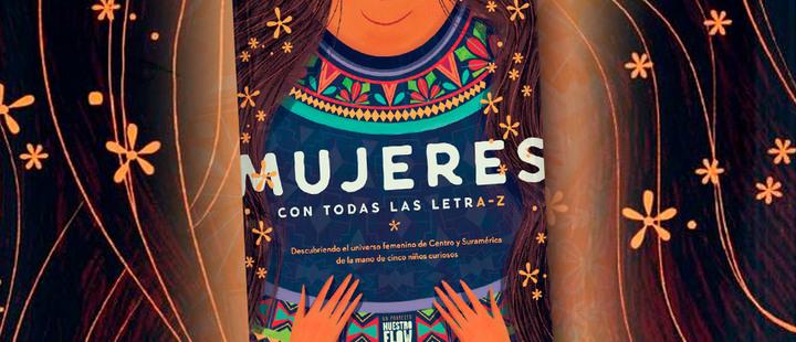 Mujeres con todas las letra-z: un encuentro con la historia femenina de Latinoamérica