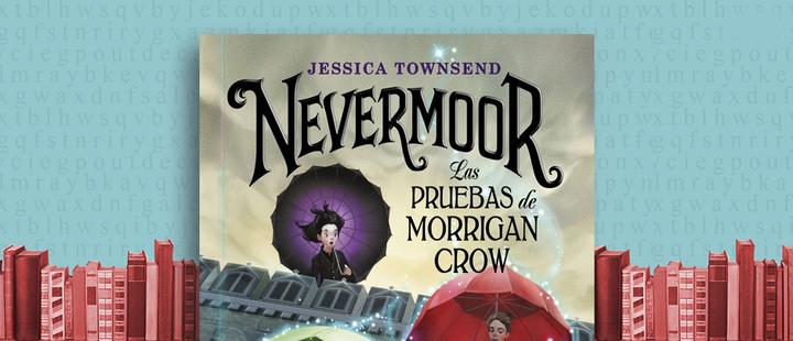 "Latam Booklook: ""Nevermoor: las pruebas de Morrigan Crow"" de Jessica Townsend"