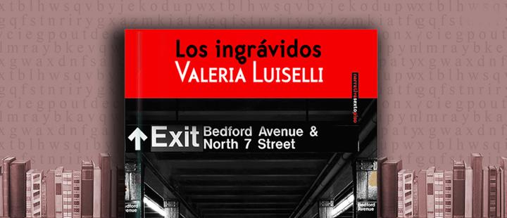 "Latam Booklook:""Los ingrávidos"" de Valeria Luiselli"
