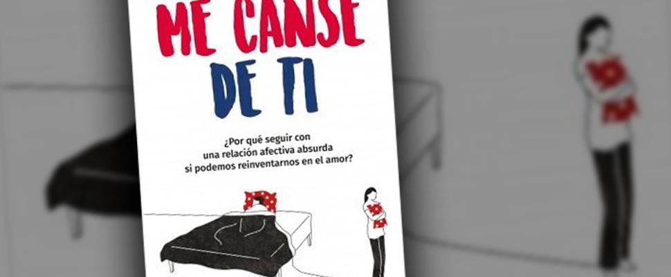 Me Cansé De Ti Un Libro Para Reflexionar Sobre Las Relaciones Latinamerican Post