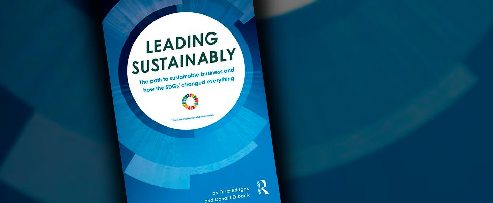 Cover of the book 'Leading Sustainably' by Trista Bridges and Donald Eubank