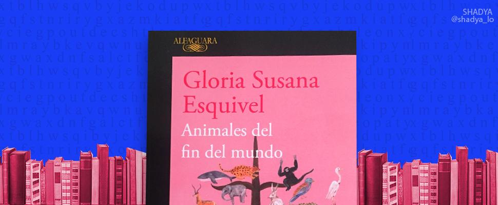 "Latam BookLook: ""Animales del fin del mundo"" de Gloria Esquivel"