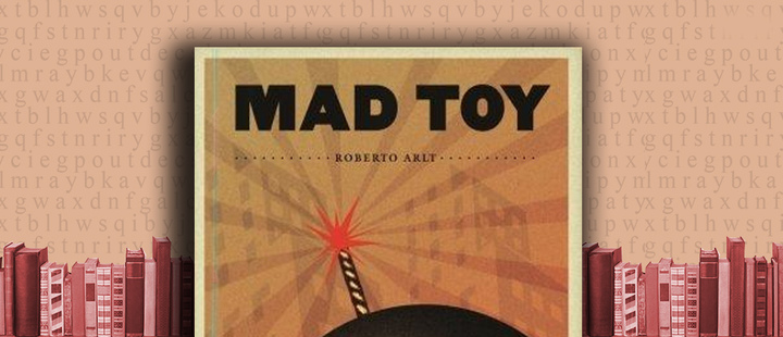 Latam Booklook: 'Mad toy' by Roberto Arlt
